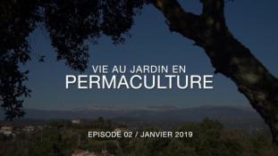 EP02 - Janvier 2019 - Vie au Jardin en Permaculture